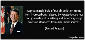 ... tough emission standards from man-made sources. - Ronald Reagan