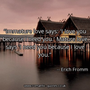 immature-love-says-i-love-you-because-i-need-you-mature-love-says-i ...