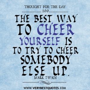best way to cheer yourself is to try to cheer somebody else up quotes ...
