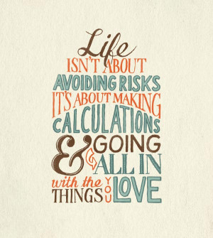 life isn t about avoiding risks it s about making calculations going ...