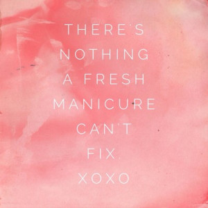 ... of the Day: Quote #40~There's Nothing a Fresh Manicure Can't Fix