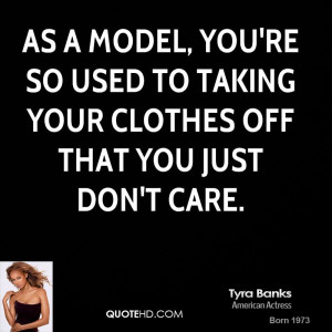 As a model, you're so used to taking your clothes off that you just ...