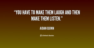 quote-Aidan-Quinn-you-have-to-make-them-laugh-and-137426_2.png