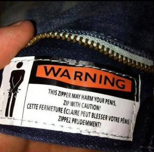 Clothing label- Zipper may harm your penis zip with caution