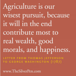 Agriculture is Our Wisest Pursuit – Thomas Jefferson