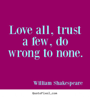 ... quote about friendship - Love all, trust a few, do wrong to none