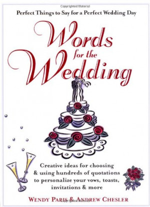 Words for the Wedding: Creative Ideas for Choosing and Using Hundreds ...