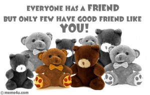 Everyone has a friend, but only few have a friend like you!