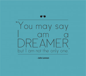 You-may-say-Im-a-dreamer-but-Im-not-the-only-one-John-Lennon-Large.jpg