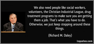 We also need people like social workers, volunteers, the Christian ...