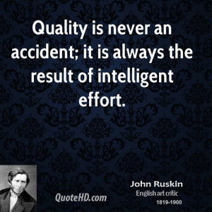 Quality is never an accident; it is always the result of intelligent ...
