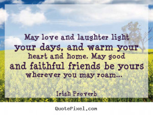 Irish Proverb Quotes - May love and laughter light your days, and warm ...