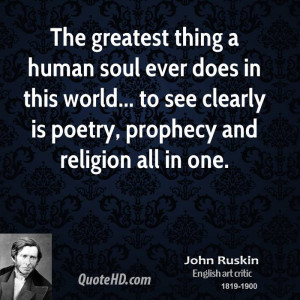 The greatest thing a human soul ever does in this world... to see ...