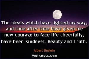 The ideals which have lighted my way, and time after time have given ...