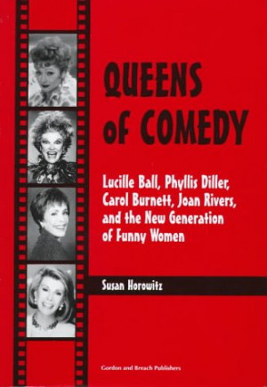 Queens of Comedy: Lucille Ball, Phyllis Diller, Carol Burnett, Joan ...