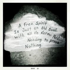 He say's I'm a free spirit with an old soul....And that makes him ...