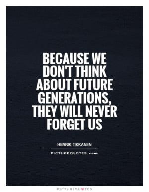 Quotes Generations Quotes Environment Quotes Environmental Quotes ...