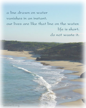 line drawn on water vanishes in an instant. Our lives are like that ...
