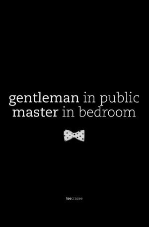 quote #gentleman #best #master #man #public #bedroom #life More