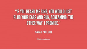 quote-Sarah-Paulson-if-you-heard-me-sing-you-would-204991.png