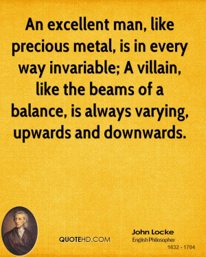 An excellent man, like precious metal, is in every way invariable; A ...