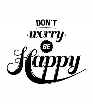 Don't Worry BE Happy - Worry Quotes