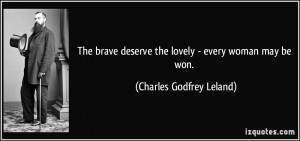 The brave deserve the lovely - every woman may be won. - Charles ...