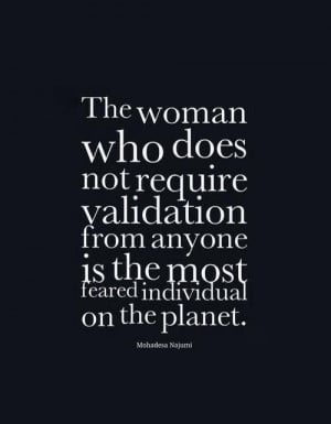 The only validation I need is that I find within myself, for myself.