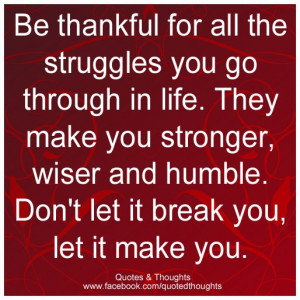 for all the struggles you go through in life. They make you stronger ...