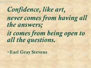 Confidence Like Art, Never Come From Having All The Answers