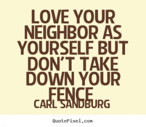 Quotes about love - Love your neighbor as yourself but don't take down ...