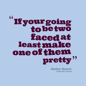 Quotes Picture: if your going to be two faced at least make one of ...
