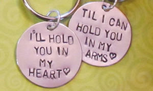 ll Hold You In My Heart, Til I Can Hold You In My Arms.