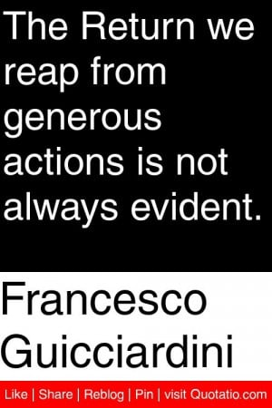 Francesco Guicciardini - The Return we reap from generous actions is ...