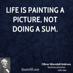 Life is painting a picture, not doing a sum.