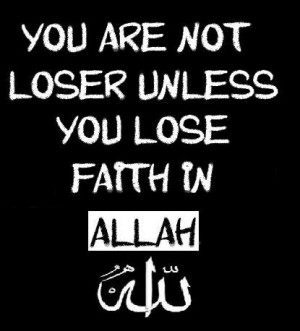 You are not loser unless you lose faith in Allah.