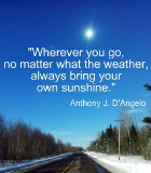 Wherever you go, no matter what the weather,always bring your own ...