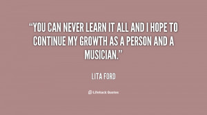 You can never learn it all and I hope to continue my growth as a ...