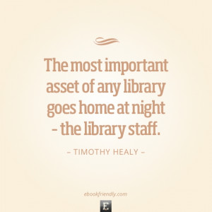 Library quote: The most important asset of any library goes home at ...