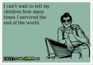 ... my kids how many times i survived the end of the world, funny quotes