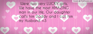 Were two very LUCKY girls, We have the most AMAZING man in our life ...