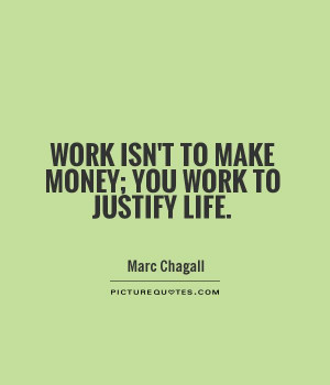Make Money You Work Justify Life Motivational Quotes For