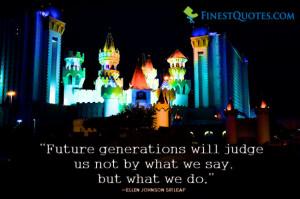 Future generations will judge us