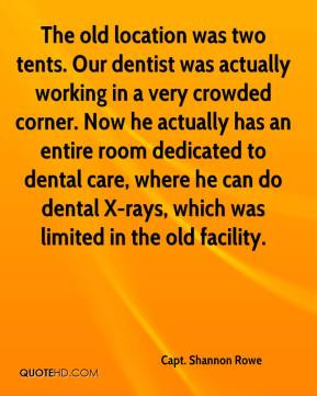 ... dental care, where he can do dental X-rays, which was limited in the