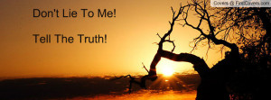 Don't Lie To Me!Tell The Truth Profile Facebook Covers