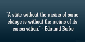 "... change is without the means of its conservation."" – Edmund Burke"