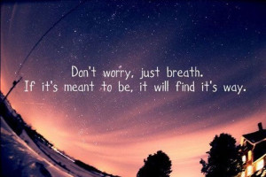 ... .If It's Meant to be,It Will Find It's Way ~ Inapirational Quote