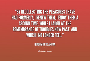 ... renew them, I enjoy them... - Giacomo Casanova at Lifehack Quotes