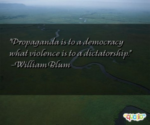 Propaganda is to a democracy what violence is to a dictatorship .