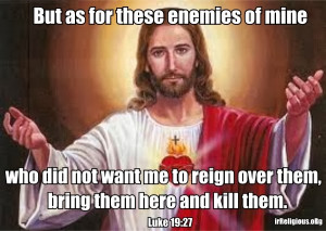 Bible Jesus immorality quote meme picture - But as for these enemies ...